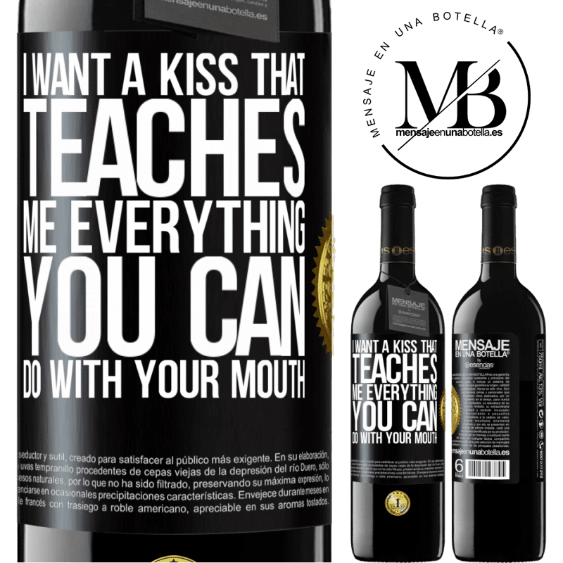 24,95 € Free Shipping   Red Wine RED Edition Crianza 6 Months I want a kiss that teaches me everything you can do with your mouth Black Label. Customizable label Aging in oak barrels 6 Months Harvest 2018 Tempranillo