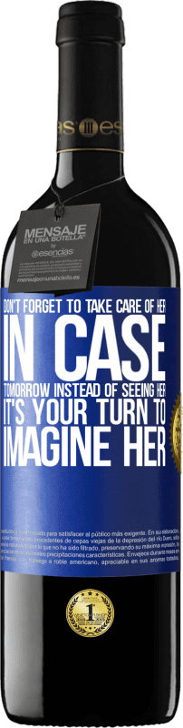 24,95 € Free Shipping   Red Wine RED Edition Crianza 6 Months Don't forget to take care of her, in case tomorrow instead of seeing her, it's your turn to imagine her Blue Label. Customizable label Aging in oak barrels 6 Months Harvest 2018 Tempranillo
