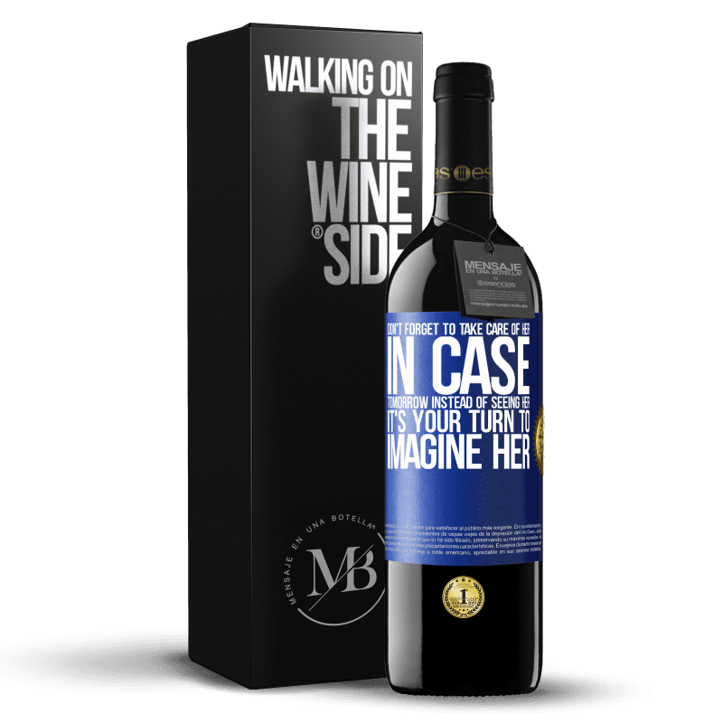 24,95 € Free Shipping | Red Wine RED Edition Crianza 6 Months Don't forget to take care of her, in case tomorrow instead of seeing her, it's your turn to imagine her Blue Label. Customizable label Aging in oak barrels 6 Months Harvest 2018 Tempranillo