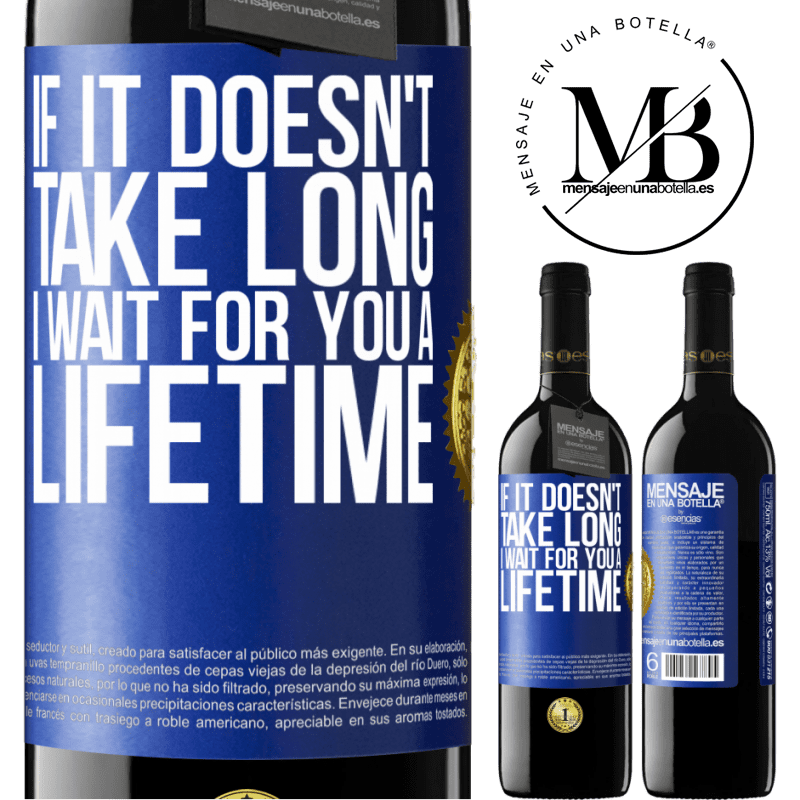 24,95 € Free Shipping | Red Wine RED Edition Crianza 6 Months If it doesn't take long, I wait for you a lifetime Blue Label. Customizable label Aging in oak barrels 6 Months Harvest 2018 Tempranillo