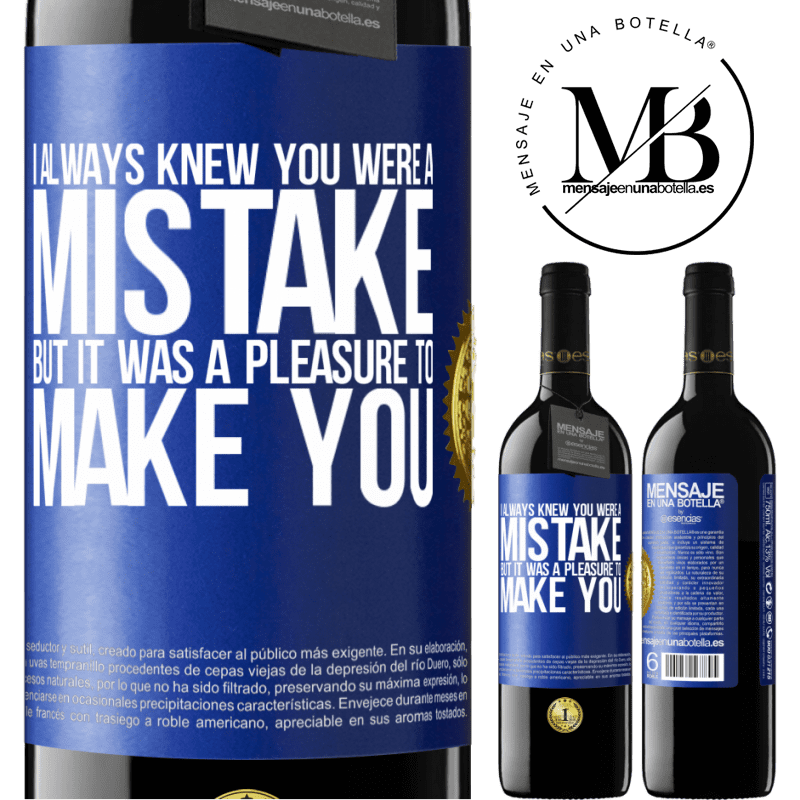 24,95 € Free Shipping | Red Wine RED Edition Crianza 6 Months I always knew you were a mistake, but it was a pleasure to make you Blue Label. Customizable label Aging in oak barrels 6 Months Harvest 2018 Tempranillo