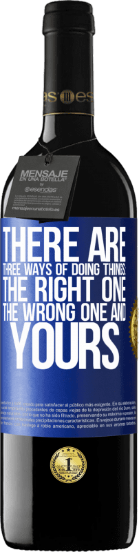24,95 € | Red Wine RED Edition Crianza 6 Months There are three ways of doing things: the right one, the wrong one and yours Blue Label. Customizable label Aging in oak barrels 6 Months Harvest 2018 Tempranillo