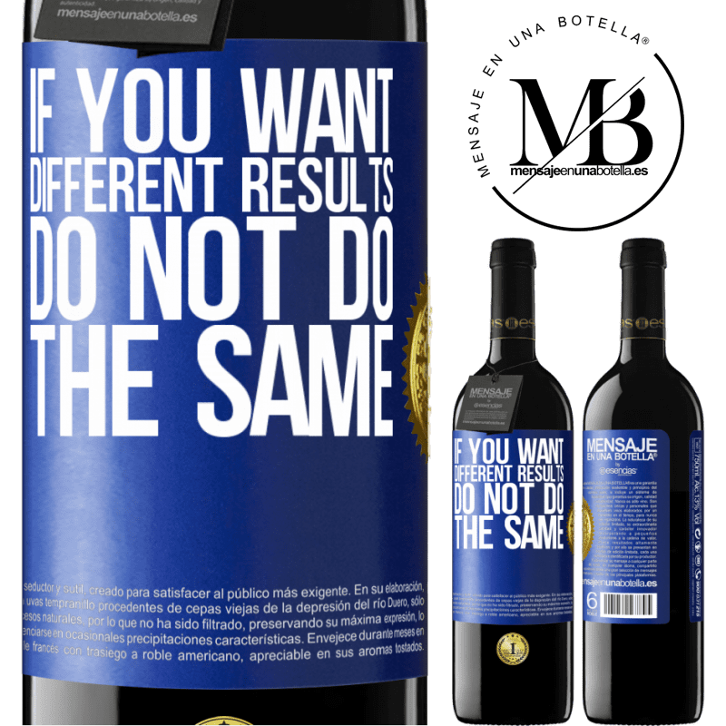 24,95 € Free Shipping | Red Wine RED Edition Crianza 6 Months If you want different results, do not do the same Blue Label. Customizable label Aging in oak barrels 6 Months Harvest 2018 Tempranillo