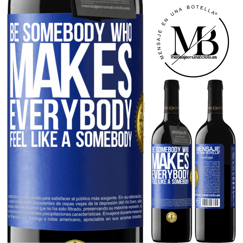 24,95 € Free Shipping | Red Wine RED Edition Crianza 6 Months Be somebody who makes everybody feel like a somebody Blue Label. Customizable label Aging in oak barrels 6 Months Harvest 2018 Tempranillo