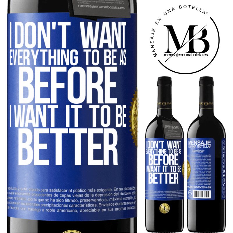 24,95 € Free Shipping | Red Wine RED Edition Crianza 6 Months I don't want everything to be as before, I want it to be better Blue Label. Customizable label Aging in oak barrels 6 Months Harvest 2018 Tempranillo