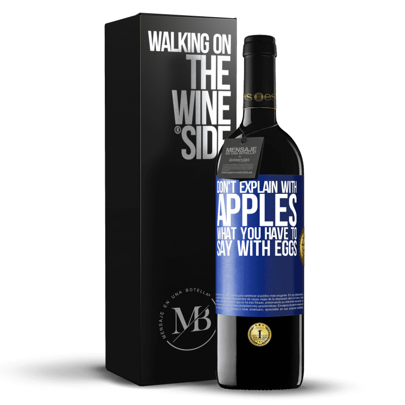 24,95 € Free Shipping | Red Wine RED Edition Crianza 6 Months Don't explain with apples what you have to say with eggs Blue Label. Customizable label Aging in oak barrels 6 Months Harvest 2018 Tempranillo