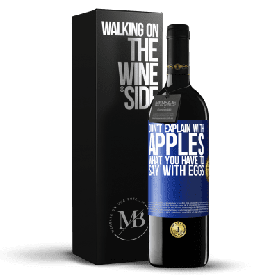 «Don't explain with apples what you have to say with eggs» RED Edition Crianza 6 Months