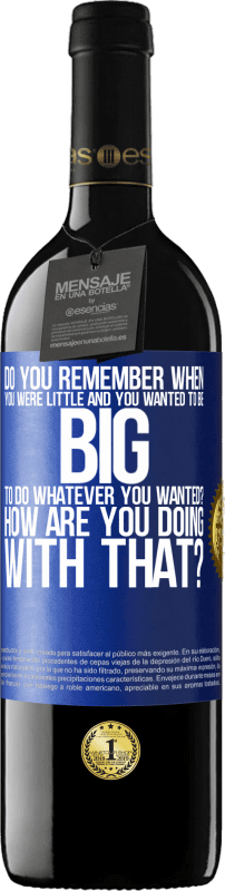 24,95 € Free Shipping | Red Wine RED Edition Crianza 6 Months do you remember when you were little and you wanted to be big to do whatever you wanted? How are you doing with that? Blue Label. Customizable label Aging in oak barrels 6 Months Harvest 2018 Tempranillo