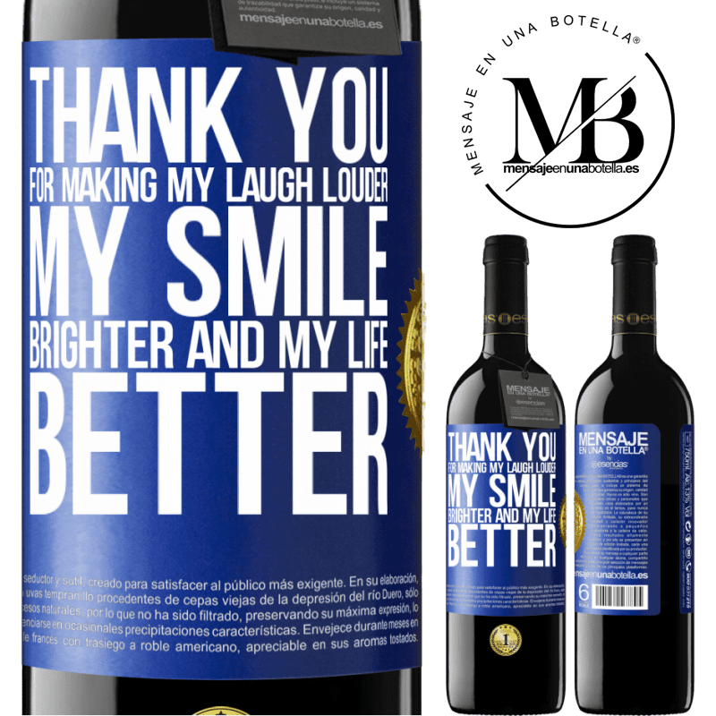 24,95 € Free Shipping | Red Wine RED Edition Crianza 6 Months Thank you for making my laugh louder, my smile brighter and my life better Blue Label. Customizable label Aging in oak barrels 6 Months Harvest 2018 Tempranillo
