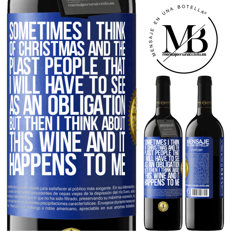 24,95 € Free Shipping | Red Wine RED Edition Crianza 6 Months Sometimes I think of Christmas and the plasta people that I will have to see as an obligation. But then I think about this Blue Label. Customizable label Aging in oak barrels 6 Months Harvest 2018 Tempranillo