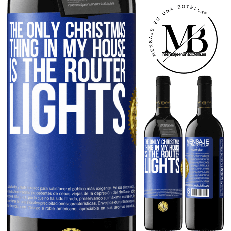 24,95 € Free Shipping | Red Wine RED Edition Crianza 6 Months The only Christmas thing in my house is the router lights Blue Label. Customizable label Aging in oak barrels 6 Months Harvest 2018 Tempranillo