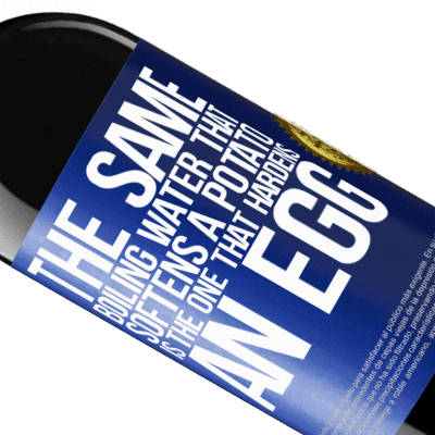 Unique & Personal Expressions. «The same boiling water that softens a potato is the one that hardens an egg» RED Edition Crianza 6 Months