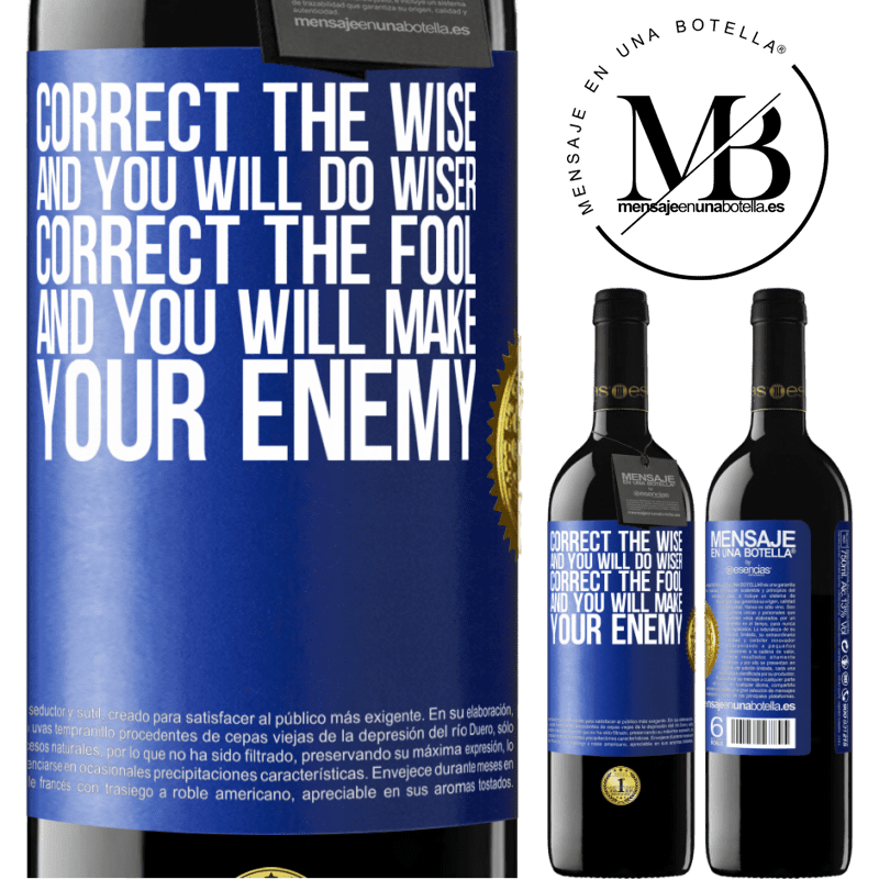 24,95 € Free Shipping | Red Wine RED Edition Crianza 6 Months Correct the wise and you will do wiser, correct the fool and you will make your enemy Blue Label. Customizable label Aging in oak barrels 6 Months Harvest 2018 Tempranillo