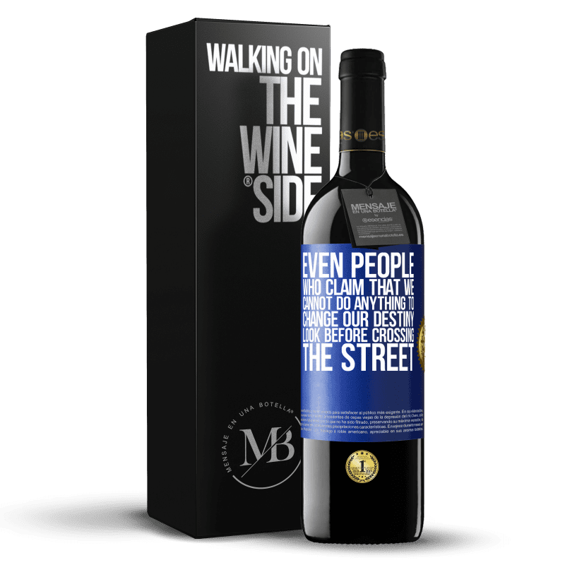 24,95 € Free Shipping   Red Wine RED Edition Crianza 6 Months Even people who claim that we cannot do anything to change our destiny, look before crossing the street Blue Label. Customizable label Aging in oak barrels 6 Months Harvest 2018 Tempranillo