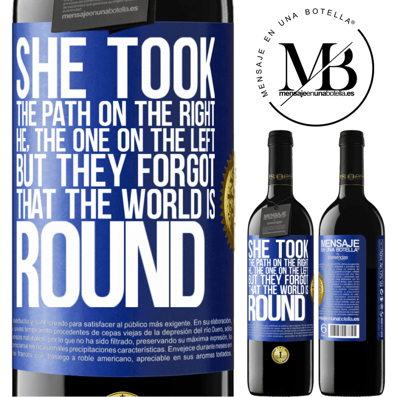 24,95 € Free Shipping | Red Wine RED Edition Crianza 6 Months She took the path on the right, he, the one on the left. But they forgot that the world is round Blue Label. Customizable label Aging in oak barrels 6 Months Harvest 2018 Tempranillo