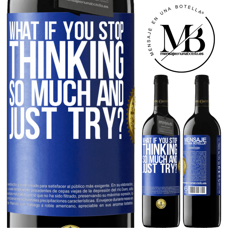 24,95 € Free Shipping | Red Wine RED Edition Crianza 6 Months what if you stop thinking so much and just try? Blue Label. Customizable label Aging in oak barrels 6 Months Harvest 2018 Tempranillo