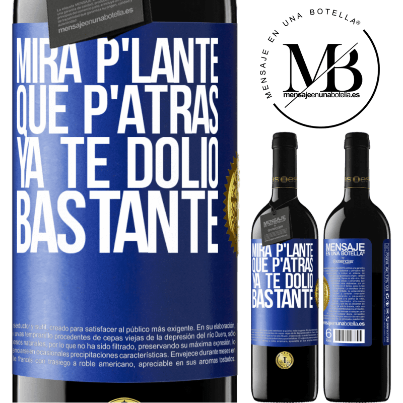 24,95 € Free Shipping | Red Wine RED Edition Crianza 6 Months Mira p'lante que p'atrás ya te dolió bastante Blue Label. Customizable label Aging in oak barrels 6 Months Harvest 2018 Tempranillo