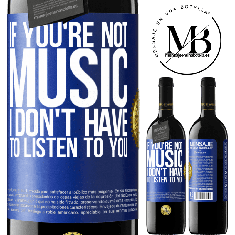 24,95 € Free Shipping | Red Wine RED Edition Crianza 6 Months If you're not music, I don't have to listen to you Blue Label. Customizable label Aging in oak barrels 6 Months Harvest 2018 Tempranillo