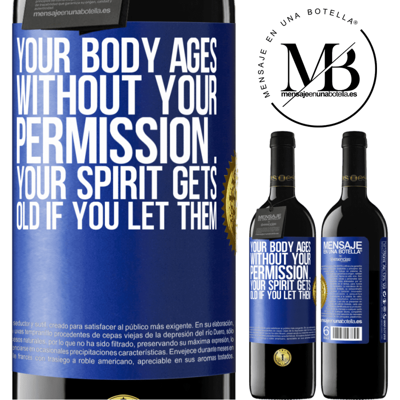 24,95 € Free Shipping | Red Wine RED Edition Crianza 6 Months Your body ages without your permission ... your spirit gets old if you let them Blue Label. Customizable label Aging in oak barrels 6 Months Harvest 2018 Tempranillo