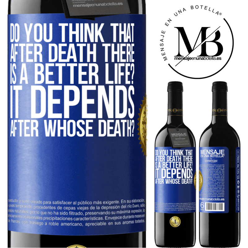 24,95 € Free Shipping   Red Wine RED Edition Crianza 6 Months do you think that after death there is a better life? It depends, after whose death? Blue Label. Customizable label Aging in oak barrels 6 Months Harvest 2018 Tempranillo