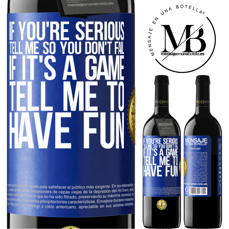 24,95 € Free Shipping | Red Wine RED Edition Crianza 6 Months If you're serious, tell me so you don't fail. If it's a game, tell me to have fun Blue Label. Customizable label Aging in oak barrels 6 Months Harvest 2018 Tempranillo