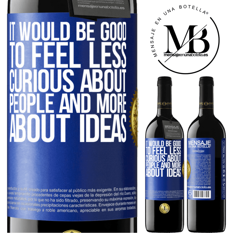 24,95 € Free Shipping | Red Wine RED Edition Crianza 6 Months It would be good to feel less curious about people and more about ideas Blue Label. Customizable label Aging in oak barrels 6 Months Harvest 2018 Tempranillo