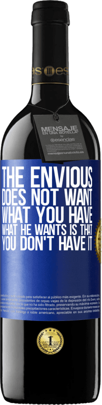 24,95 € Free Shipping | Red Wine RED Edition Crianza 6 Months The envious does not want what you have. What he wants is that you don't have it Blue Label. Customizable label Aging in oak barrels 6 Months Harvest 2018 Tempranillo