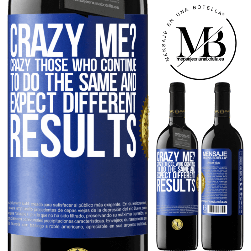 24,95 € Free Shipping | Red Wine RED Edition Crianza 6 Months crazy me? Crazy those who continue to do the same and expect different results Blue Label. Customizable label Aging in oak barrels 6 Months Harvest 2018 Tempranillo