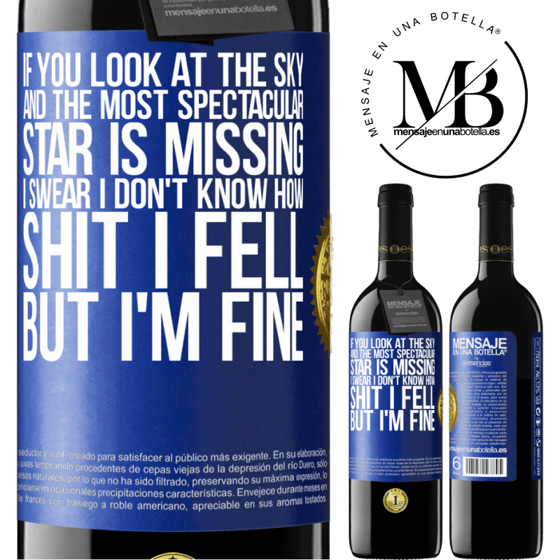 24,95 € Free Shipping   Red Wine RED Edition Crianza 6 Months If you look at the sky and the most spectacular star is missing, I swear I don't know how shit I fell, but I'm fine Blue Label. Customizable label Aging in oak barrels 6 Months Harvest 2018 Tempranillo