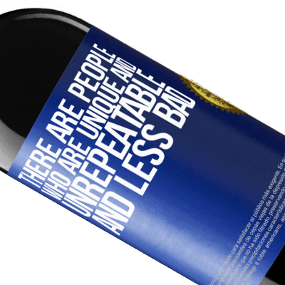 Unique & Personal Expressions. «There are people who are unique and unrepeatable. And less bad» RED Edition Crianza 6 Months