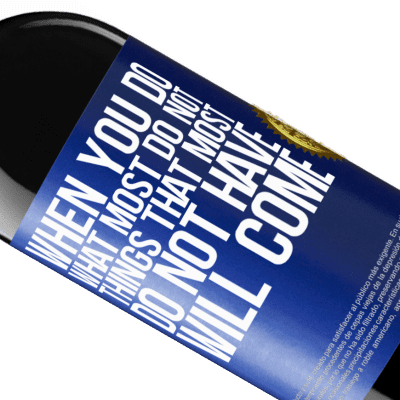 Unique & Personal Expressions. «When you do what most do not, things that most do not have will come» RED Edition Crianza 6 Months
