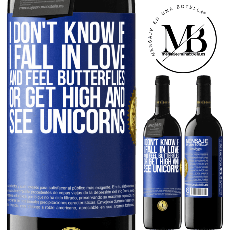 24,95 € Free Shipping | Red Wine RED Edition Crianza 6 Months I don't know if I fall in love and feel butterflies or get high and see unicorns Blue Label. Customizable label Aging in oak barrels 6 Months Harvest 2018 Tempranillo