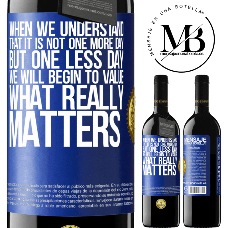 24,95 € Free Shipping | Red Wine RED Edition Crianza 6 Months When we understand that it is not one more day but one less day, we will begin to value what really matters Blue Label. Customizable label Aging in oak barrels 6 Months Harvest 2018 Tempranillo