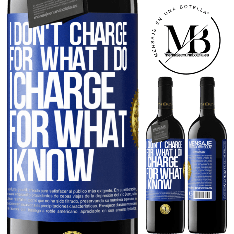 24,95 € Free Shipping | Red Wine RED Edition Crianza 6 Months I don't charge for what I do, I charge for what I know Blue Label. Customizable label Aging in oak barrels 6 Months Harvest 2018 Tempranillo