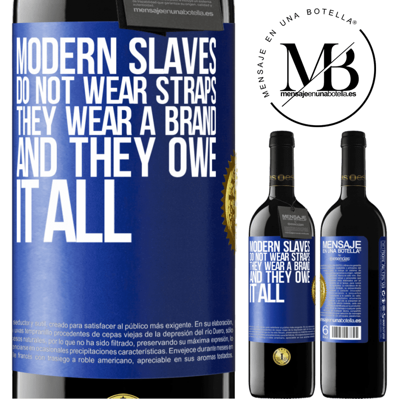 24,95 € Free Shipping | Red Wine RED Edition Crianza 6 Months Modern slaves do not wear straps. They wear a brand and they owe it all Blue Label. Customizable label Aging in oak barrels 6 Months Harvest 2018 Tempranillo