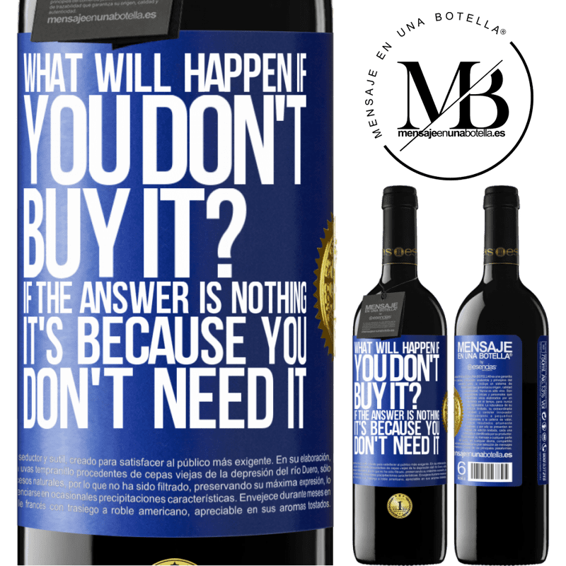 24,95 € Free Shipping | Red Wine RED Edition Crianza 6 Months what will happen if you don't buy it? If the answer is nothing, it's because you don't need it Blue Label. Customizable label Aging in oak barrels 6 Months Harvest 2018 Tempranillo