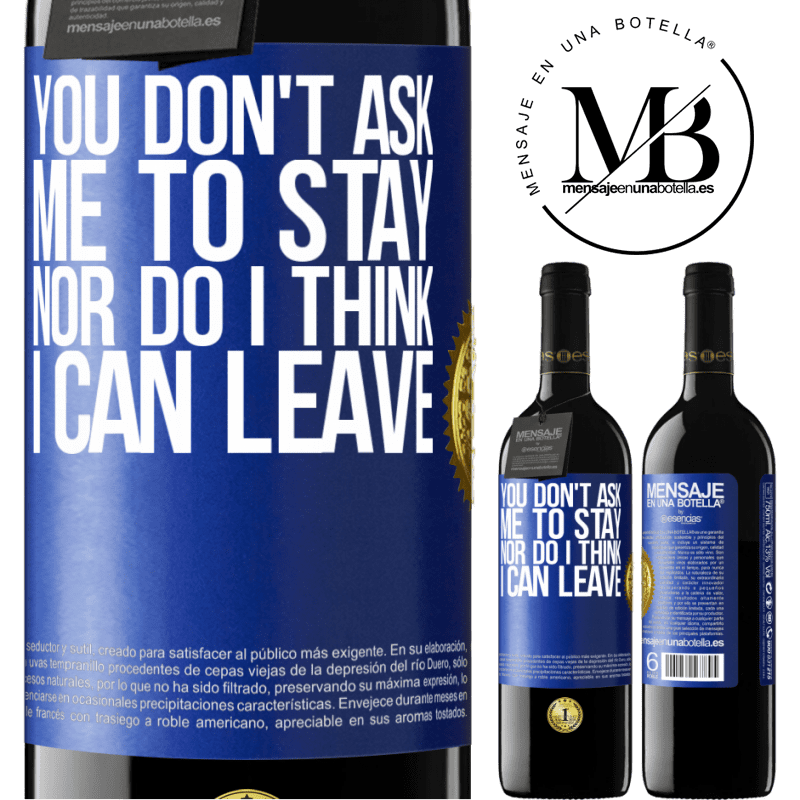 24,95 € Free Shipping | Red Wine RED Edition Crianza 6 Months You don't ask me to stay, nor do I think I can leave Blue Label. Customizable label Aging in oak barrels 6 Months Harvest 2018 Tempranillo