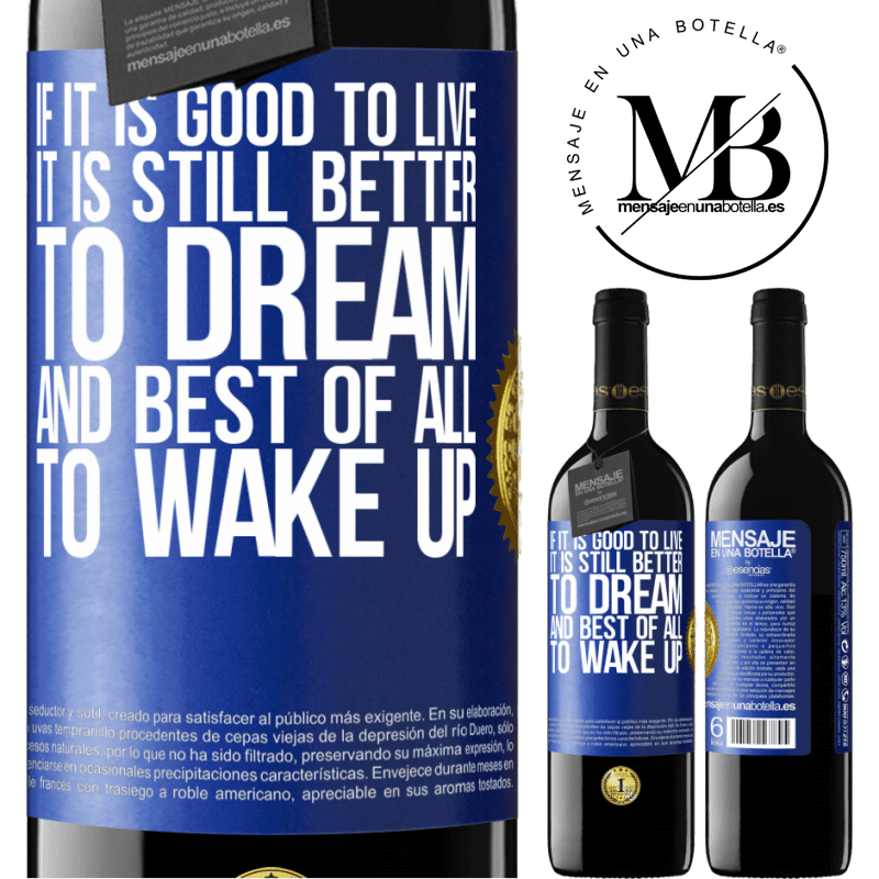 24,95 € Free Shipping   Red Wine RED Edition Crianza 6 Months If it is good to live, it is still better to dream, and best of all, to wake up Blue Label. Customizable label Aging in oak barrels 6 Months Harvest 2018 Tempranillo