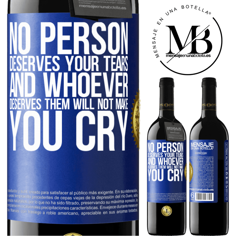 24,95 € Free Shipping | Red Wine RED Edition Crianza 6 Months No person deserves your tears, and whoever deserves them will not make you cry Blue Label. Customizable label Aging in oak barrels 6 Months Harvest 2018 Tempranillo