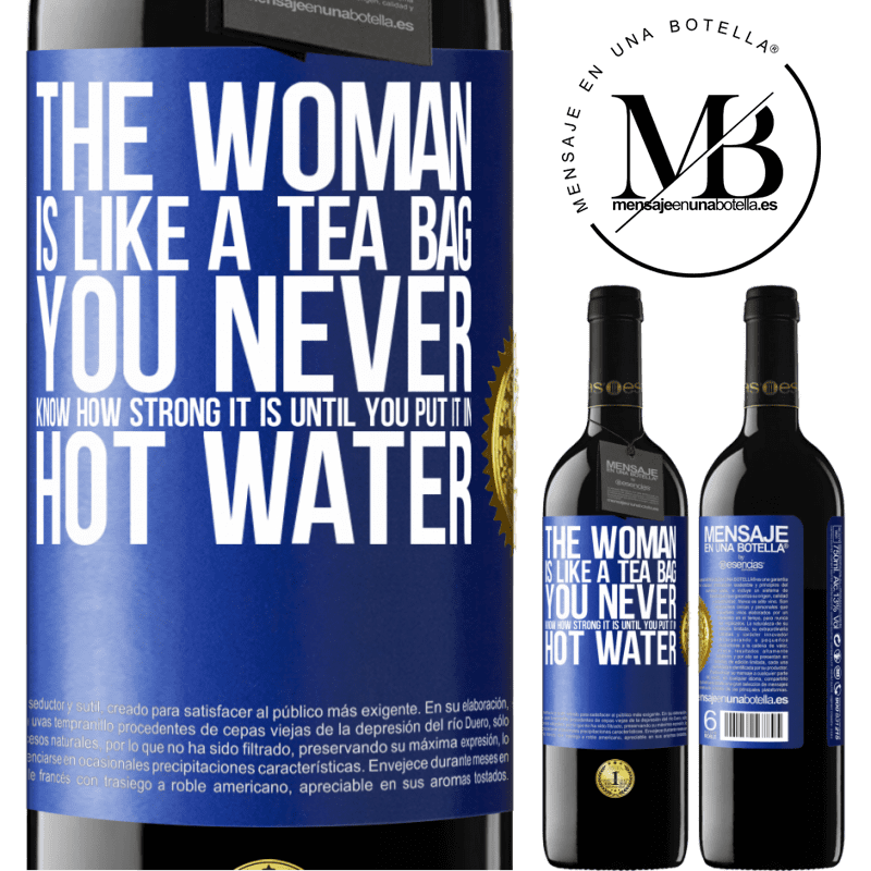 24,95 € Free Shipping | Red Wine RED Edition Crianza 6 Months The woman is like a tea bag. You never know how strong it is until you put it in hot water Blue Label. Customizable label Aging in oak barrels 6 Months Harvest 2018 Tempranillo