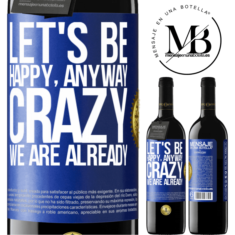 24,95 € Free Shipping | Red Wine RED Edition Crianza 6 Months Let's be happy, total, crazy we are already Blue Label. Customizable label Aging in oak barrels 6 Months Harvest 2018 Tempranillo