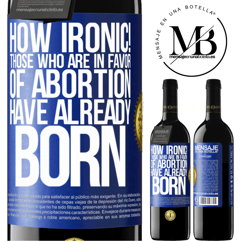 24,95 € Free Shipping | Red Wine RED Edition Crianza 6 Months How ironic! Those who are in favor of abortion are already born Blue Label. Customizable label Aging in oak barrels 6 Months Harvest 2018 Tempranillo