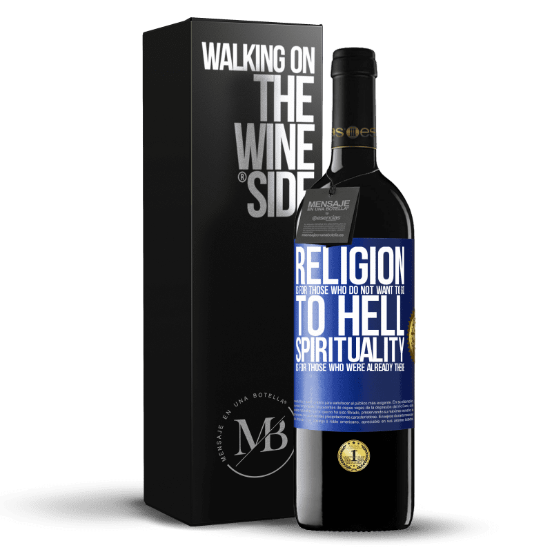 24,95 € Free Shipping | Red Wine RED Edition Crianza 6 Months Religion is for those who do not want to go to hell. Spirituality is for those who were already there Blue Label. Customizable label Aging in oak barrels 6 Months Harvest 2018 Tempranillo