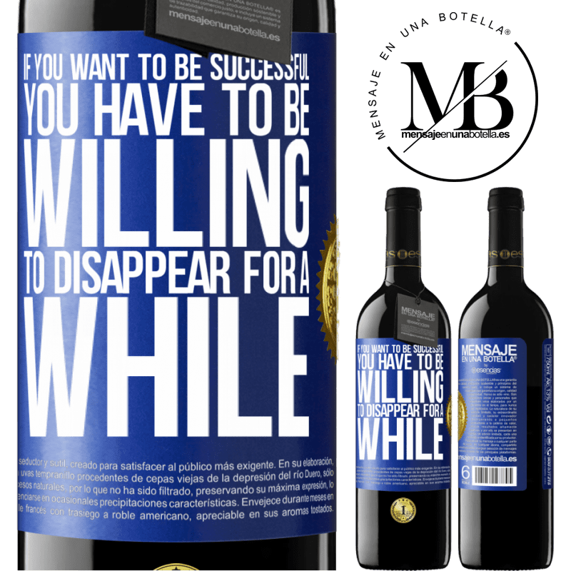24,95 € Free Shipping | Red Wine RED Edition Crianza 6 Months If you want to be successful you have to be willing to disappear for a while Blue Label. Customizable label Aging in oak barrels 6 Months Harvest 2018 Tempranillo