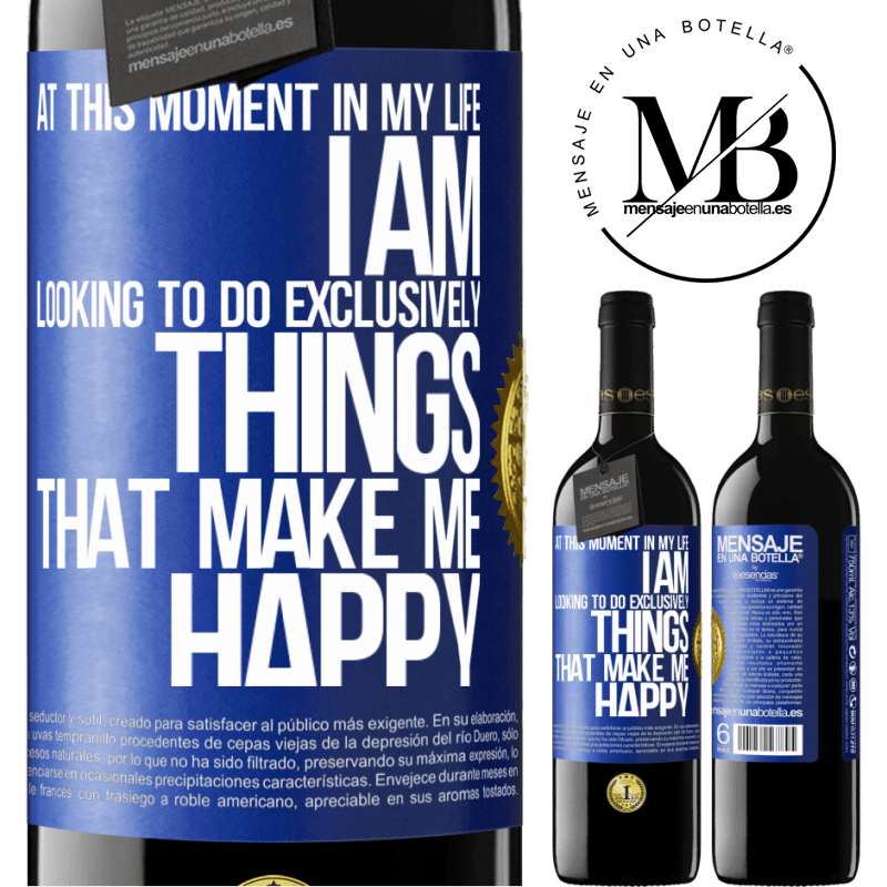 24,95 € Free Shipping | Red Wine RED Edition Crianza 6 Months At this moment in my life, I am looking to do exclusively things that make me happy Blue Label. Customizable label Aging in oak barrels 6 Months Harvest 2018 Tempranillo