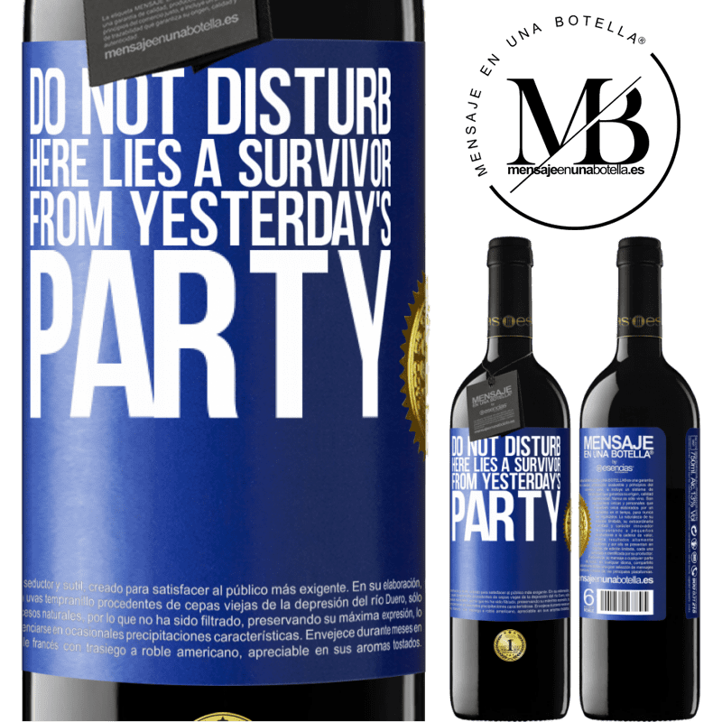 24,95 € Free Shipping | Red Wine RED Edition Crianza 6 Months Do not disturb. Here lies a survivor from yesterday's party Blue Label. Customizable label Aging in oak barrels 6 Months Harvest 2018 Tempranillo