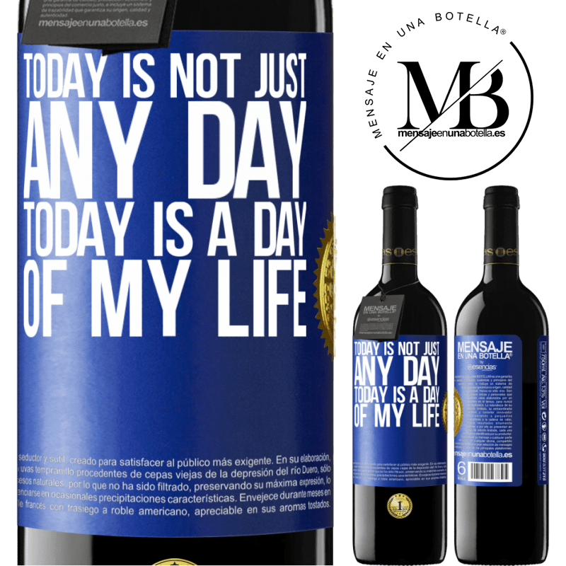 24,95 € Free Shipping   Red Wine RED Edition Crianza 6 Months Today is not just any day, today is a day of my life Blue Label. Customizable label Aging in oak barrels 6 Months Harvest 2018 Tempranillo