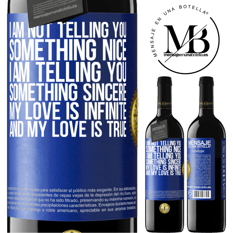 24,95 € Free Shipping | Red Wine RED Edition Crianza 6 Months I am not telling you something nice, I am telling you something sincere, my love is infinite and my love is true Blue Label. Customizable label Aging in oak barrels 6 Months Harvest 2018 Tempranillo