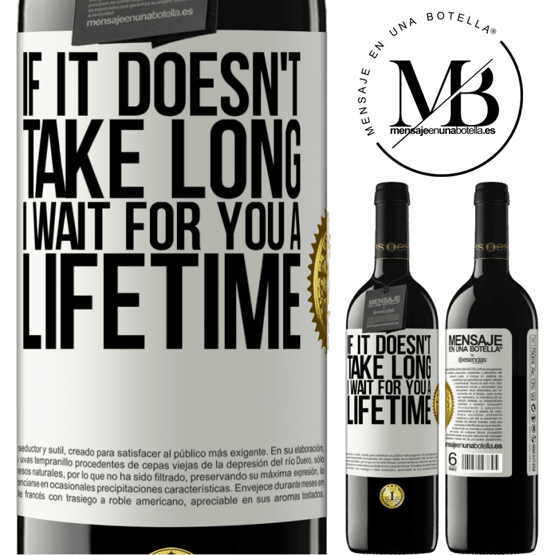 24,95 € Free Shipping | Red Wine RED Edition Crianza 6 Months If it doesn't take long, I wait for you a lifetime White Label. Customizable label Aging in oak barrels 6 Months Harvest 2018 Tempranillo
