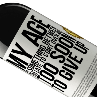 Unique & Personal Expressions. «My age is something between ... Too late to start over and ... too soon to give up» RED Edition Crianza 6 Months